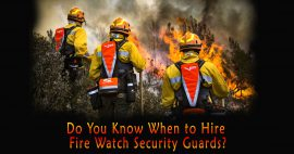 When to Hire Fire Watch Security Guards